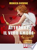 Attrarre il Vero Amore  Come Incontrare la Persona Giusta e Costruire una Relazione Solida   Ebook Italiano   Anteprima Gratis