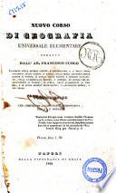 Nuovo corso di geografia universale elementare che comprende la geografia astronomica, fisica, e morale redatto da Francesco Fuoco