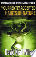 The Not Quite Right Reverend Cletus J Diggs The Currently Accepted Habits Of Nature