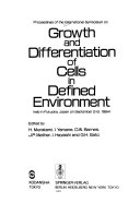 Proceedings of the International Symposium on Growth and Differentiation of Cells in Defined Environment