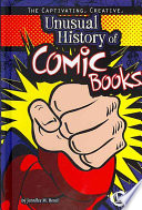 The Captivating  Creative  Unusual History of Comic Books