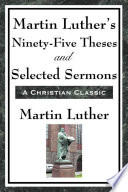 Martin Luther S Ninety Five Theses And Selected Sermons