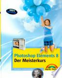 Photoshop Elements 8 - der Meisterkurs