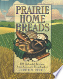 Prairie Home Breads Includes 150 Recipes For Everything From Tea