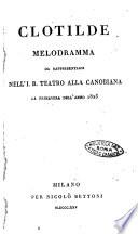 Clotilde melodramma da rappresentarsi nell I R  teatro alla Canobiana la primavera dell anno 1825