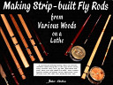 Making Strip-Built Fly Rods From Various Woods On A Lathe : are re-releasing this book in...