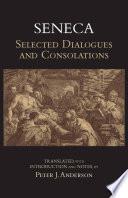 Seneca  Selected Dialogues and Consolations