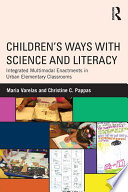 Children s Ways with Science and Literacy  Integrated Multimodal Enactments in Urban Elementary Classrooms