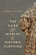 The Care And Display Of Historic Clothing : with the full integration of costume...