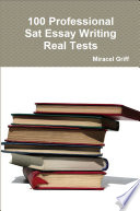 100 Professional SAT Essay Writing   Maximize Your Writing Score   Real Tests