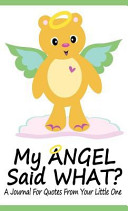 My Angel Said What  a Journal for Quotes from Your Little One
