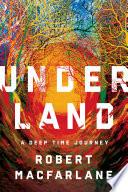 Underland  A Deep Time Journey Book PDF