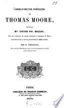 Chefs-d'oeuvre poétiques de Thomas Moore, traduits par Mme Louise Swanton Belloc, avec une traduction des poésies satyriques et burlesques de Moore, une notice sur la vie et les oeuvres du même auteur, par D. O'Sullivan