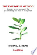 The Emergent Method  A Modern Science Approach to the Phenomenology and Ethics of Emergentism
