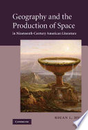Geography and the Production of Space in Nineteenth Century American Literature