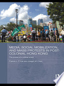 Media  Social Mobilisation and Mass Protests in Post colonial Hong Kong