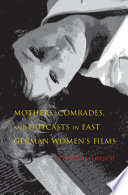 Mothers  Comrades  and Outcasts in East German Women s Film