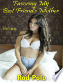 Favoring My Best Friend   s Mother  Erotica