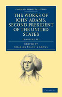 The Works of John Adams, Second President of the United States 10 Volume Set