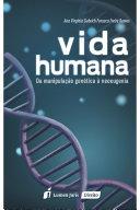 Vida Humana – Da Manipulação Genética à Neoeugenia