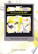 Acculturating Age: Approaches to Cultural Gerontology