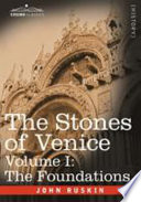 The Stones of Venice   Volume I  The Foundations