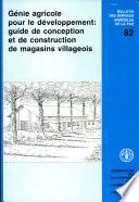 Genie agricole pour le developpement  guide de conception et de construction de magasins villageois