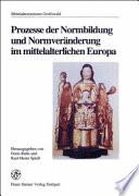 Prozesse der Normbildung und Normveränderung im mittelalterlichen Europa