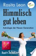 Himmlisch gut leben - Astrologie der Neuen Generation - Band 9: Schütze