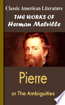 Pierre Or The Ambiguities : he who is but a sojourner...