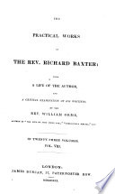 The Practical Works Of Richard Baxter With A Life Of The Author And A Critical Examination Of His Writings By William Orme Directions And Persuasions To A Sound Conversion Directions For Weak Distempered Christians The Character Of A Sound Confirmed Christian God S Goodness Vindicated