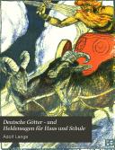 Deutsche G  tter   und Heldensagen f  r Haus und Schule
