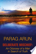 Deliberate Mischief An Odyssey Of A Man In Search Of Truth
