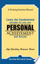 Learn the Fundamental Principles for Your Own Personal Achievement and Success
