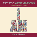 Artistic Affirmations  Volume One   I Am
