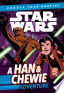 Star Wars  Choose Your Destiny  Book 1   A Han   Chewie Adventure