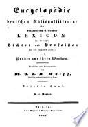 Encyclop  die der deutschen Nationalliteratur  oder biographisch kritisches Lexicon der deutschen Dichter und Prosaisten seit den fr  hesten Zeiten  nebst Proben aus ihren Werken