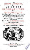 Le curieux antiquaire ou recueil geographique et historique des choses les plus remarquables dans les quatre parties de l'univers