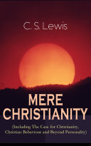 MERE CHRISTIANITY  Including The Case for Christianity  Christian Behaviour and Beyond Personality