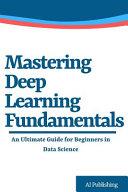 Mastering Deep Learning Fundamentals