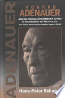 Konrad Adenauer: From the German Empire to the Federal Republic, 1876-1952 Statesman Adenauer 1876 1967 Translated From The Original German