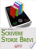 Scrivere Storie Brevi  Tecniche ed Espedienti Narrativi per Scrivere Testi per Tablet  Smartphone e iPad   Ebook Italiano   Anteprima Gratis