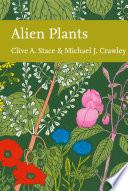 Alien Plants  Collins New Naturalist Library  Book 129