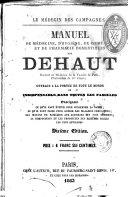 Manuel du docteur Dehaut - Manuel de médecine d'hygiène et de pharmacie domestiques