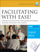 Facilitating with Ease  Core Skills for Facilitators  Team Leaders and Members  Managers  Consultants  and Trainers