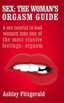 Sex  the Woman s Orgasm Guide
