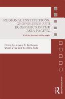 Regional Institutions, Geopolitics and Economics in the Asia-Pacific