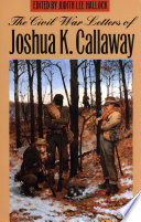 The Civil War Letters of Joshua K  Callaway
