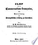 Clef de la conversation francaise  oder Anleitung  das Franz  sische richtig zu sprechen