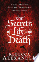 The Secrets Of Life And Death : and his master, dr john dee, discover a...